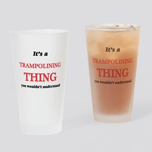 It's a Trampolining thing, you Drinking Glass
