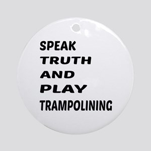 Speak Truth And Play Trampolining Round Ornament