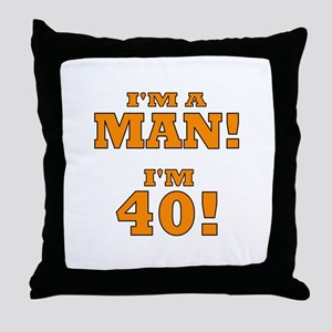 I'm a Man! I'm 40! Throw Pillow