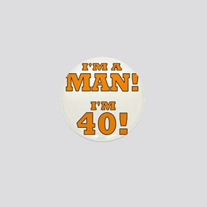 I'm a Man! I'm 40! Mini Button