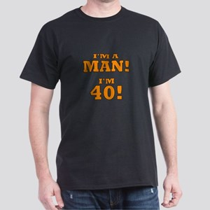 I'm a Man! I'm 40! Dark T-Shirt