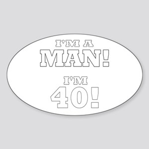I'm a Man! I'm 40! Oval Sticker