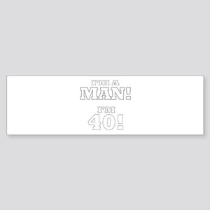 I'm a Man! I'm 40! Bumper Sticker