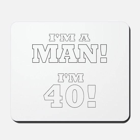 I'm a Man! I'm 40! Mousepad
