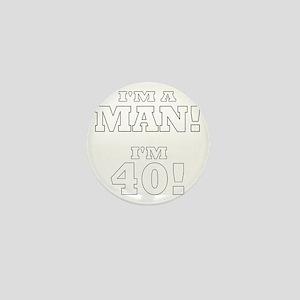 I'm a Man! I'm 40! Mini Button