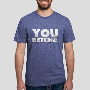 You Betcha Mens Tri-blend T-Shirt