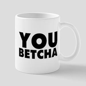 You Betcha 11 oz Ceramic Mug