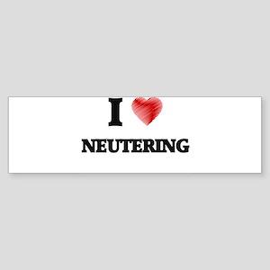 I Love Neutering Bumper Sticker