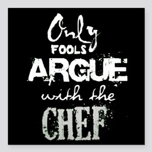 Only Fools Argue With The Chef Square Car Magnet 3