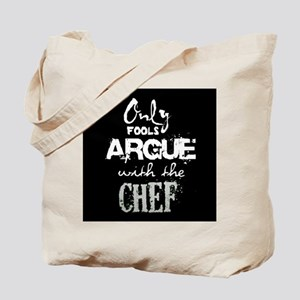 Only Fools Argue With The Chef Tote Bag