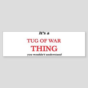 It's a Tug Of War thing, you wo Bumper Sticker