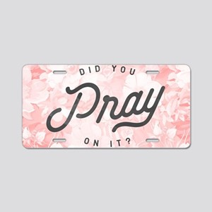 Pray On It Aluminum License Plate