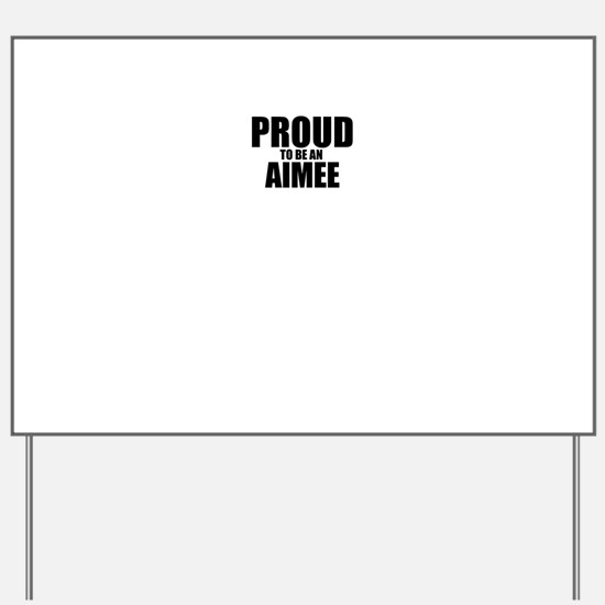 Proud to be AIMEE Yard Sign