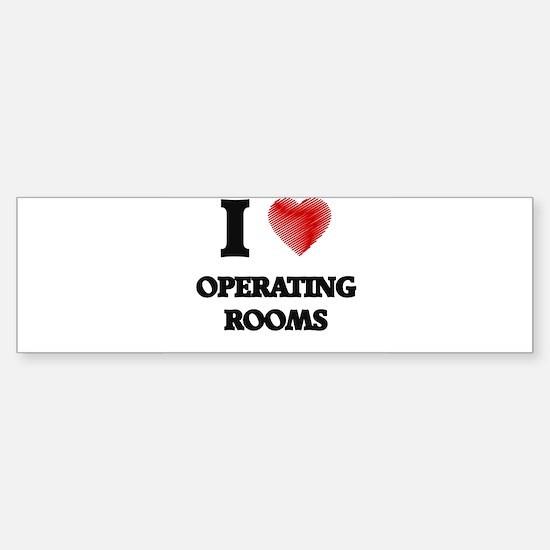 I Love Operating Rooms Bumper Bumper Bumper Sticker