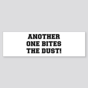 ANOTHER ONE BITES THE DUST:- Bumper Sticker