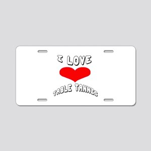 I love Table Tennis Games Aluminum License Plate