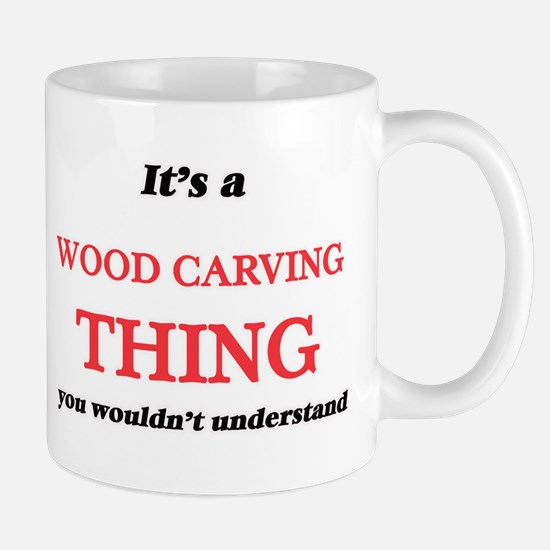 It's a Wood Carving thing, you wouldn&#39 Mugs