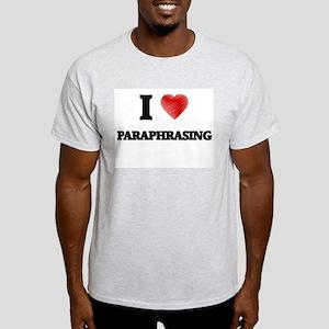 I Love Paraphrasing T-Shirt