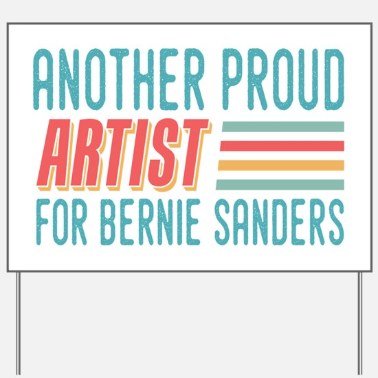 Another Proud Artist For Bernie Yard Sign