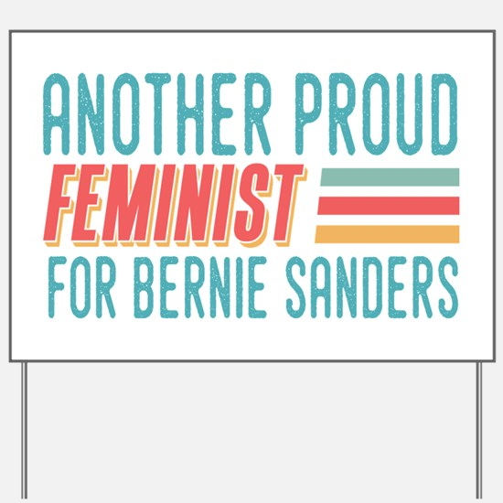 Another Proud Feminist For Bernie Yard Sign