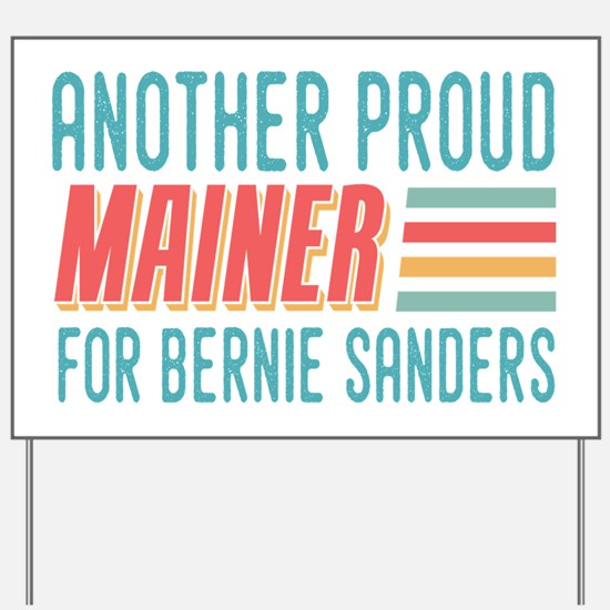 Another Proud Mainer For Bernie Yard Sign