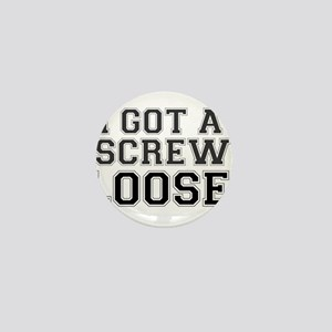 I GOT A SCREW LOOSE! Mini Button