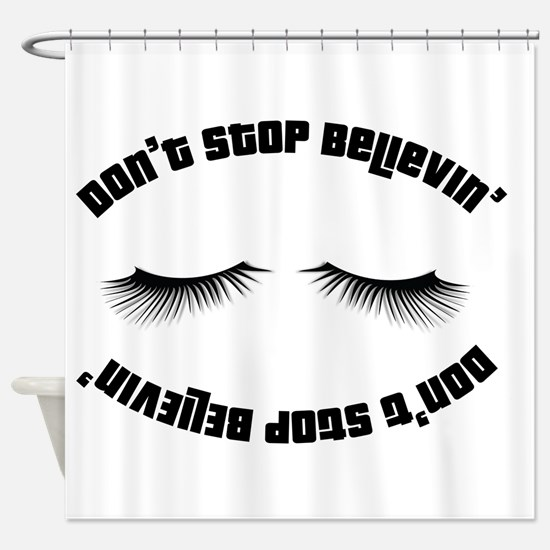 Don`t stop believin' Shower Curtain