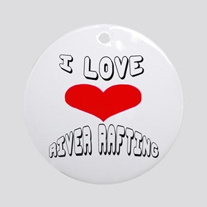 I love River Rafting Games Round Ornament