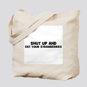 shut up and eat your strawber Tote Bag