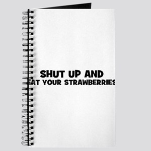 shut up and eat your strawber Journal