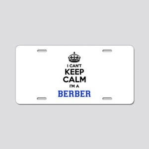 I cant keep calm Im BERBER Aluminum License Plate