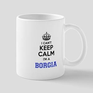 I cant keep calm Im BORGIA Mugs