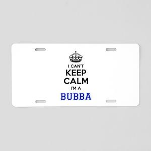 I cant keep calm Im BUBBA Aluminum License Plate