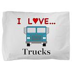 I Love Trucks Pillow Sham