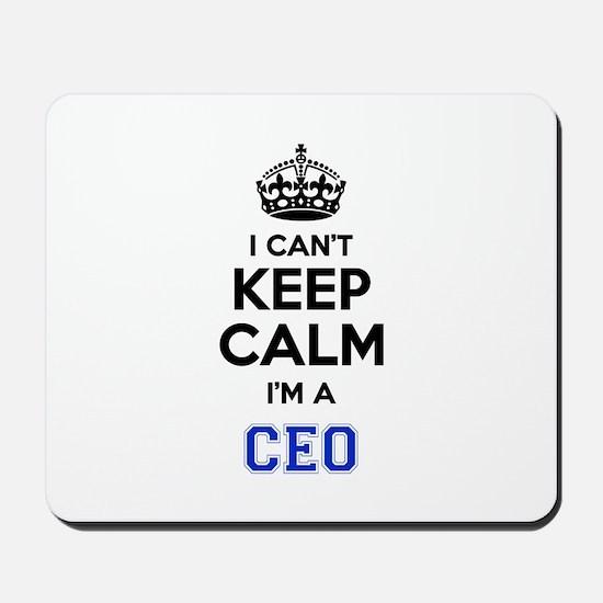 I cant keep calm Im CEO Mousepad