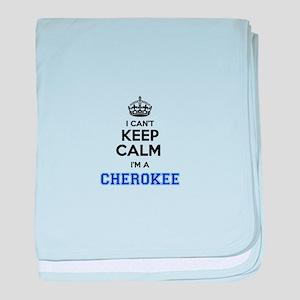 I cant keep calm Im CHEROKEE baby blanket