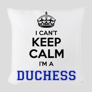 I cant keep calm Im DUCHESS Woven Throw Pillow