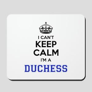 I cant keep calm Im DUCHESS Mousepad