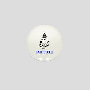 I cant keep calm Im FAIRFIELD Mini Button