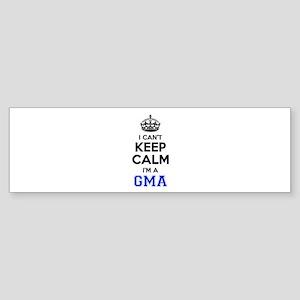 I cant keep calm Im GMA Bumper Sticker