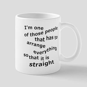 Arrange Everything So It's Straight Mugs