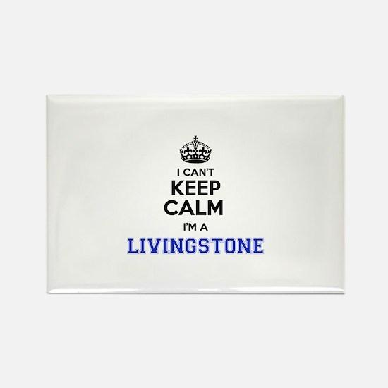 I cant keep calm Im LIVINGSTONE Magnets