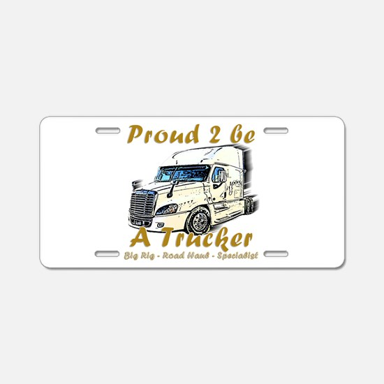 Proud to be a Trucker Aluminum License Plate
