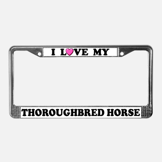 I Love My Thoroughbred Horse License Plate Frame