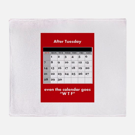 After Tuesday, even the calendar goe Throw Blanket
