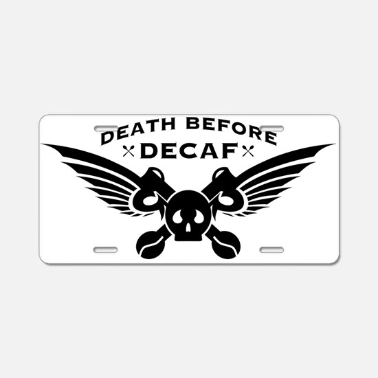 death before decaf coffee Aluminum License Plate