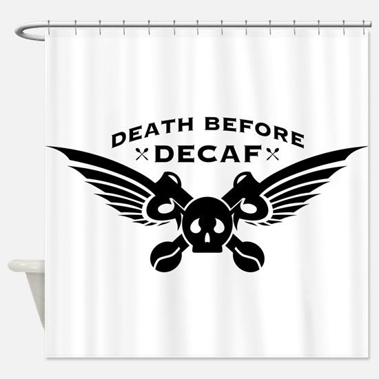 death before decaf coffee Shower Curtain
