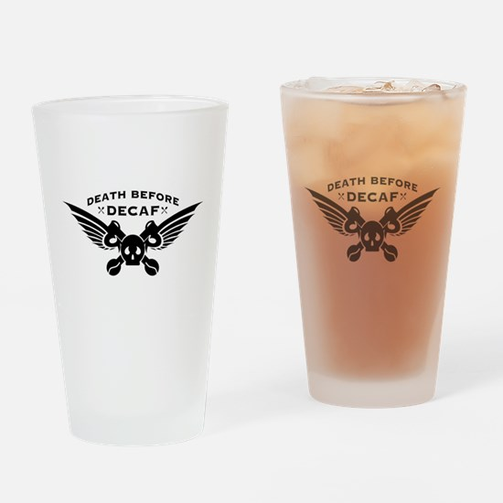 death before decaf coffee Drinking Glass