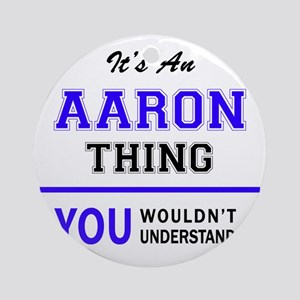 AARON thing, you wouldn't understan Round Ornament