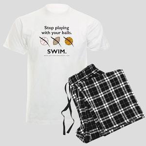 Stop playing with your balls. SWIM. Pajamas